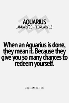 Aqaurius: When an Aquarius is done, they mean it. Because they give you so many chances to redeem yourself. Aquarius Traits, Aquarius Love, Aquarius Horoscope, Aquarius Quotes, Aquarius Woman, Age Of Aquarius, Zodiac Signs Aquarius, Zodiac Mind, My Zodiac Sign