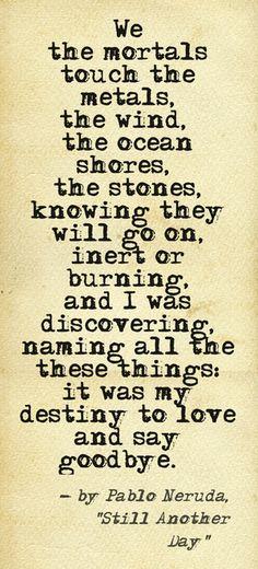 ― Pablo Neruda, Still Another Day