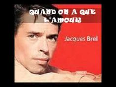 Jacques Brel - Quand on a que l'amour <3 <3 <3 <3 always use to sing this one! helps me learn my french!!