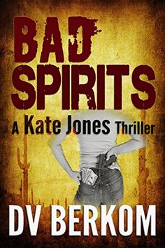 Bad Spirits: (Kate Jones Thriller #1) by D.V. Berkom -ga-