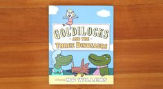 'Goldilocks and the Three Dinosaurs' by Mo Willems. We won't spoil the ending, but the lesson for kids is clear: never wander into strange homes. #WhatWeeRead   Wee Society
