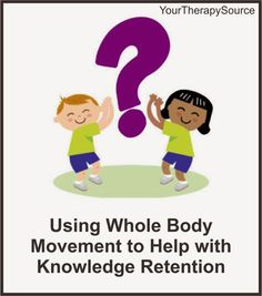 Your Therapy Source - www.YourTherapySource.com: Using Whole Body Movement to Help with Knowledge Retention