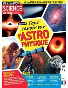 Tout savoir sur l'Astrophysique - Destination Science le Mag 10 L Intelligence, Parallel Universe, Astrophysics, New Technology, Neuroscience, Everything