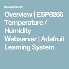 Overview | ESP8266 Temperature / Humidity Webserver | Adafruit Learning System