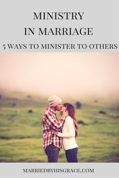 Ministry in Marriage. 5 ways to minister to others. Marriedbyhisgrace.com