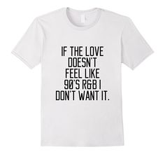 If you like it, please share:  If The Love Doesn....  Check it out here!  http://teecraft.net/products/if-the-love-doesnt-feel-like-90s-rb-i-dont-want-it-shirt-a00e3227f1e96999803da23a04b5e115?utm_campaign=social_autopilot&utm_source=pin&utm_medium=pin.  #tshirt  #hoodie  #tank  #mugs  #teecraft