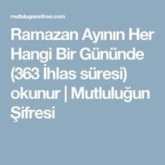 Ramazan Ayının Her Hangi Bir Gününde (363 İhlas süresi) okunur   Mutluluğun Şifresi