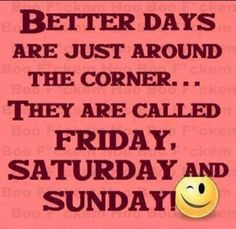 better days quotes weekend friday days of the week sunday thursday saturday weekend quotes Life Quotes Love, Funny Quotes About Life, Work Quotes, Smile Quotes, Happy Quotes, Life Sayings, Qoutes, Funny Life, Funny Sayings About Work