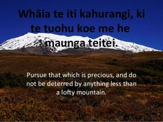 Pursue that which is precious, and do not be deterred by anything less than a lofty mountain. Whāia te iti kahurangi, ki te tuohu koe me he maunga teitei. Concrete Driveways, Business Planning, Learning Activities, Proverbs, Affirmations, Classroom, Writing, How To Plan, Image