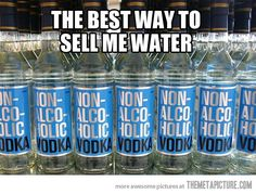 How to sell water to alcoholics…