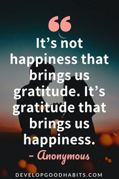 """Quotes about Gratitude    GRATITUDE QUOTES   INSPIRATIONAL QUOTES #happiness #mindfulness #quotestoliveby #quotes #quotesoftheday - """"It's not happiness that brings us gratitude. It's gratitude that brings us happiness."""" — Anonymous #quotestoliveby  #selfimprovement #quotesaboutlife #quotesoftheday #happiness #gratitude Motivational Quotes, Inspirational Quotes, Artwork, Decoration, Movie Posters, Movies, Life Coach Quotes, 2016 Movies, Motivation Quotes"""