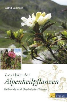 Buch: Lexikon der Alpenheilpflanzen von Astrid Süssmuth   AT Verlag