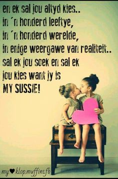 Jy is my sussie! My Sister Quotes, Etiquette And Manners, Afrikaanse Quotes, Missing You Quotes, Clever Quotes, Losing Someone, Sister Love, Happy B Day, Birthday Wishes
