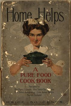 "***Home Helps:  A Pure Food Cook Book. From Duke Digital Collections. Collection: Emergence of Advertising in America. cover ripped from binding partially, fragile, well-worn; ""Up-to-date, Practical Recipes by...Leading Culinary Experts"": Mrs. Mary J. Lincoln, Lida Ames Willis, Mrs. Sarah Tyson Rorer, Mrs. Helen Armstrong, Marion Harland. Images of selected pages from this item are available. Searchable text is only available for the title page, index, :  ..."