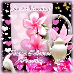 Have a fabulous Thursday, Good Morning morning good morning good morning quotes good morning thursday good morning images Good Morning Clips, Good Morning Gif, Good Morning Flowers, Good Morning Picture, Good Morning Messages, Good Morning Greetings, Good Morning Images, Good Morning Quotes, Morning Pictures