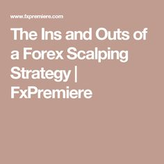 The Ins and Outs of a Forex Scalping Strategy | FxPremiere