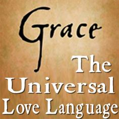 Love is experienced as a combination of the five love languages. But there is a universal love language that transcends them all -- GRACE.