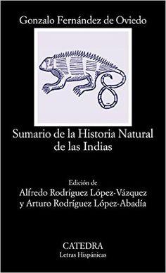 Sumario de la historia natural de las Indias / Gonzalo Fernández de Oviedo ; edición de Alfredo Rodríguez López-Vázquez y Arturo Rodríguez López-Abadía - Madrid : Cátedra, 2016