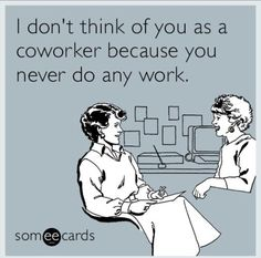31 Hilarious E-Cards That Will Get You Through The Work Week - Funny people do exist - Humor Funny Memes About Work, Work Memes, Work Quotes, Work Humor, Work Funnies, Office Quotes, Back To Work Humour, Work Sayings, Workplace Quotes