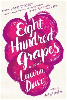 Laura Dave's debut novel, Eight Hundred Grapes, tells the story of Georgia, a 30-year-old woman who returns to her family's vineyard after learning her fiancé's secret.