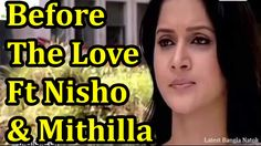 Before The Love Ft Nisho & Mithilla | Latest Bangla Natok [HD]