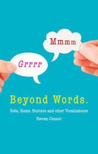 Beyond Words: Sobs, Hums, Stutters and other Vocalizations by Steven Connor - T 220 CON