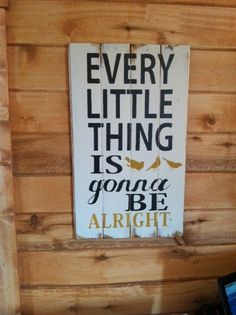 """Every little thing is gonna be alright 13""""w x 24 1/2h hand-painted wood sign"""