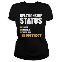 Awesome Tee RELATIONSHIP STATUS TAKEN BY A DENTIST T shirt