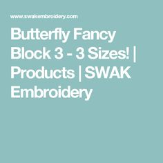 Butterfly Fancy Block 3 - 3 Sizes! | Products | SWAK Embroidery