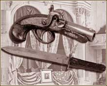 The Derringer Booth used to murder the President and the Bowie knife Powell used in his attempt to kill Secretary of State Seward.  *s