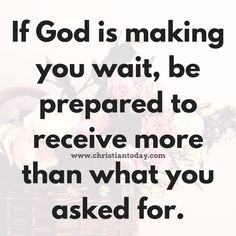 If God is making you wait, be prepared to receive more than what you asked for.