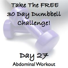 DAY 27 ~ FREE 30 Day Dumbbell Challenge ~ Abdominal Workout http://wholelifestylenutrition.com/30-day-dumbbell-challenge/day-27-30-day-dumbbell-challenge-abdominal-workout/