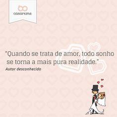 """""""Quando se trata de amor, todo sonho se torna a mais pura realidade."""" - Autor desconhecido"""