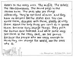 Here's for the crazy ones.Steve Jobs