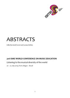 ISME 2014 Paper Abstracts  31st ISME WORLD CONFERENCE ON MUSIC EDUCATION   Listening to the musical diversity of the world   20 – 25 July 2014, Porto Alegre – Brazil