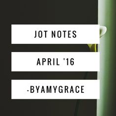 Jot.Notes.byamygrace.april.16