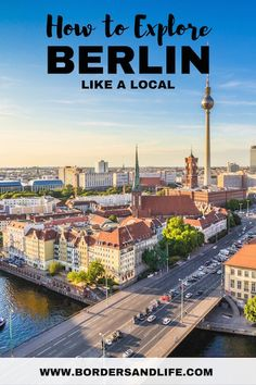 Berlin Travel Guide – Explore Like a Local - Borders and Life