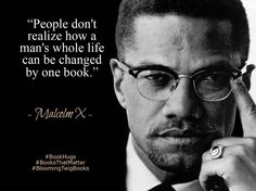 People don't realize how a man's whole life can be changed by one book. - Malcolm X #booksthatmatter #bookhugs #bloomingtwig #yourstory