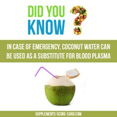 Coconut as blood plasma  In case of emergency, coconut water can be used as a substitute for blood plasma.
