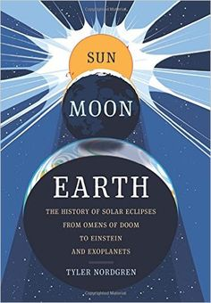 Sun Moon Earth: The History of Solar Eclipses from Omens of Doom to Einstein and…