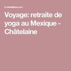 Voyage: retraite de yoga au Mexique - Châtelaine