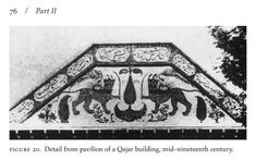 "Detail from pavilion of a Qajar building, mid-nineteenth century. from Afsaneh Najmabadi's ""Gender and Sexual Anxieties of Iranian Modernity"" Imperial Symbol, Between The Lions, Asiatic Lion, Nemean Lion, Pahlavi Dynasty, Islamic Society, Dutch Language, Catholic University, East Indies"