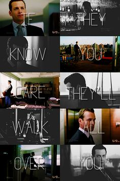 If they know you care, theyll walk all over you. - Harvey Specter #Suits