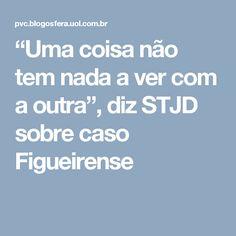 """""""Uma coisa não tem nada a ver com a outra"""", diz STJD sobre caso Figueirense"""