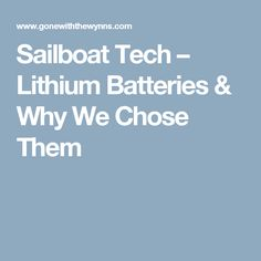 Sailboat Tech – Lithium Batteries & Why We Chose Them