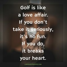 The truth about golf. Find more Golf Quotes, Lessons, and Tips here at #lorisgolfshoppe