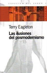 Las Ilusiones Del Posmodernismo - Terry Eagleton
