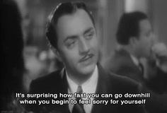 """""""It's surprising how fast you can go downhill when you begin to feel sorry for yourself."""" - My Man Godfrey (1936)"""