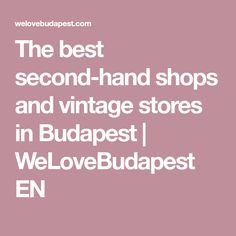 The best second-hand shops and vintage stores in Budapest | WeLoveBudapest EN
