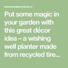 Put some magic in your garden with this great décor idea – a wishing well planter made from recycled tires! It's the perfect addition to your garden ...